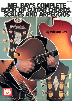Mel Bay's Complete Book of Guitar Chords, Scales and Arpeggios By Bay, William